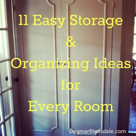 DagmarBleasdale.com: 11 Easy Storage and Organizing Ideas for Every Room
