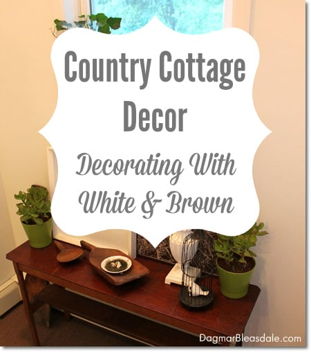 Country Cottage Decor – Decorating With White & Brown